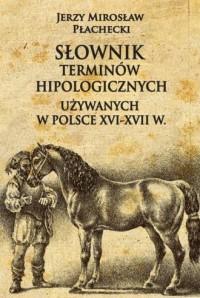 Słownik terminów hipologicznych używanych w Polsce XVI-XVII w. - okładka książki