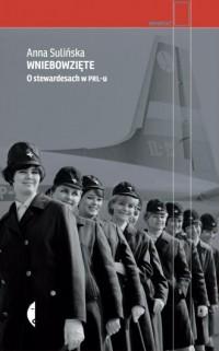 Wniebowzięte. O stewardesach w PRL-u. Seria: Reportaż - okładka książki