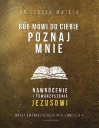 Bóg mówi do Ciebie: Poznaj mnie. - okładka książki
