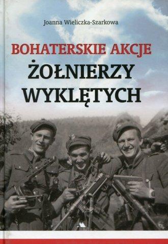 Bohaterskie akcje Żołnierzy Wyklętych - okładka książki