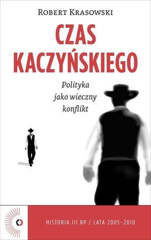 Czas Kaczyńskiego. Polityka jako - okładka książki