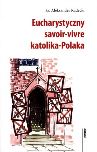 Eucharystyczny savoir-vivre katolika-Polaka - okładka książki