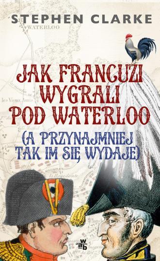 Jak Francuzi wygrali pod Waterloo - okładka książki