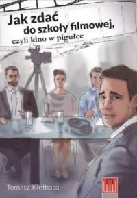Jak zdać do szkoły filmowej czyli kino w pigułce - okładka książki