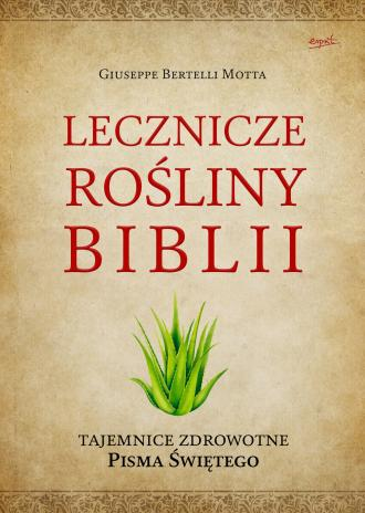 Lecznicze rośliny Biblii. Tajemnice - okładka książki