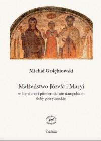 Małżeństwo Józefa i Maryi w literaturze i piśmiennictwie staropolskim doby potrydenckiej - okładka książki