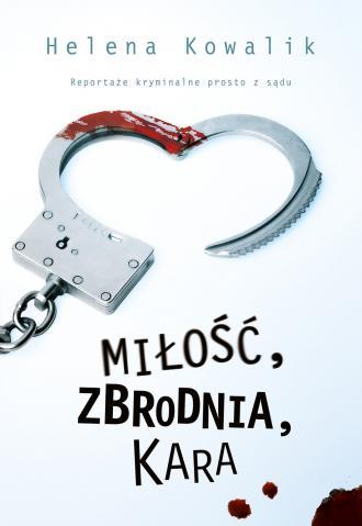 Miłość, zbrodnia, kara. Reportaże - okładka książki
