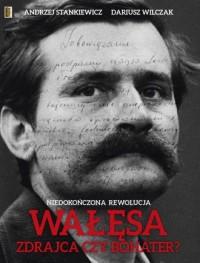Niedokończona Rewolucja. Wałęsa-zdrajca czy bohater? - okładka książki