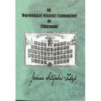 Od Wojewódzkiej Orkiestry Symfonicznej do Filharmonii - okładka książki