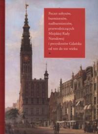 Poczet sołtysów, burmistrzów, nadburmistrzów, przewodniczących Miejskiej Rady Narodowej i prezydentów Gdańska od XIII do XXI wieku - okładka książki
