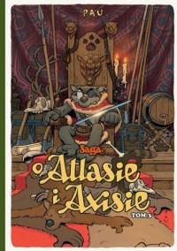 Saga o Atlasie i Axisie. Tom 3 - okładka książki