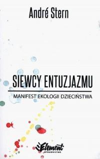 Siewcy entuzjazmu. Manifest ekologii dzieciństwa - okładka książki
