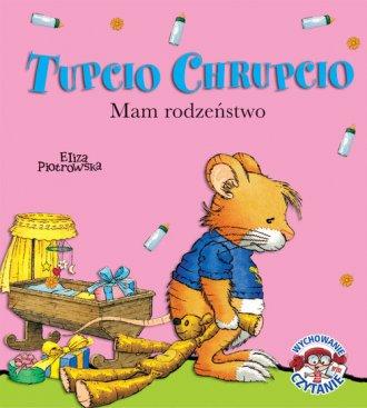 Tupcio Chrupcio. Mam rodzeństwo - okładka książki