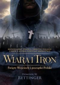 Wiara i tron. Święty Wojciech i początki Polski - okładka książki