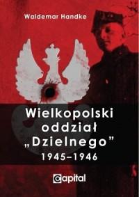 Wielkopolski oddział Dzielnego 1945-1946 - okładka książki
