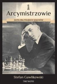 Arcymistrzowie. Złota era polskich szachów - okładka książki