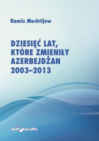 Dziesięć lat, które zmieniły Azerbejdżan - okładka książki