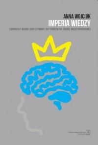 Imperia wiedzy. Edukacja i nauka jako czynniki siły państw na arenie międzynarodowej - okładka książki