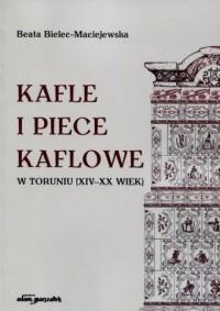 Kafle i piece kaflowe w Toruniu XIV-XX wiek - okładka książki