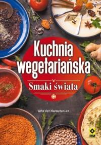 Kuchnia wegetariańska. Smaki świata - okładka książki