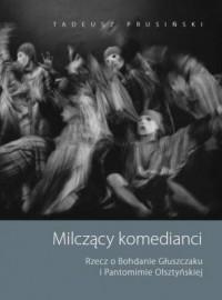 Milczący komedianci. Rzecz o Bohdanie Głuszczaku i Pantomimie Olsztyńskiej - okładka książki