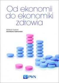Od ekonomii do ekonomiki zdrowia - okładka książki