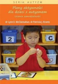 Plany aktywności dla dzieci z autyzmem. Uczenie samodzielności - okładka książki