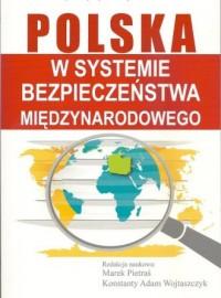 Polska w systemie bezpieczeństwa międzynarodowego - okładka książki