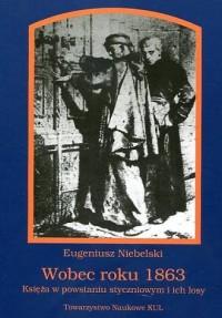 Wobec roku 1863. Księża w powstaniu styczniowym i ich losy - okładka książki
