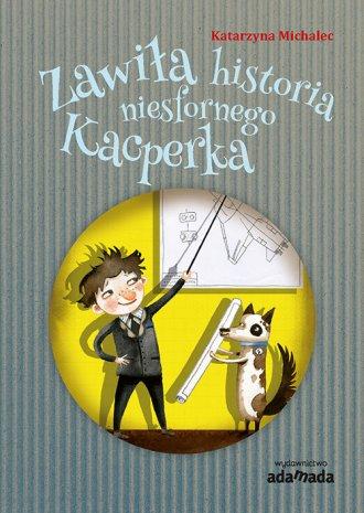 Zawiła historia niesfornego Kacperka - okładka książki