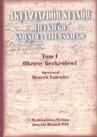 Akta zjazdów stanów Wielkiego Księstwa Litewskiego. Tom 1. Okresy bezkrólewi - okładka książki