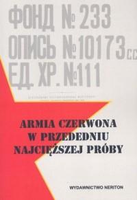 Armia Czerwona w przededniu najcięższej próby. Materiały z posiedzenia Rady Wojennej Robotniczo-Chłopskiej Armii Czerwonej w dniach 23-31 grudnia 1940 r. - okładka książki