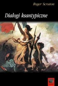Dialogi ksantypiczne - Roger Scruton - okładka książki