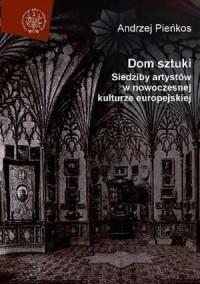 Dom sztuki. Siedziby artystów w nowoczesnej kulturze europejskiej - okładka książki