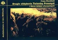 Drugie oblężenie Twierdzy Przemyśl cz. 1. Okres działań ofensywnych. Seria: Architectura et Ars Militaria. Tom 10 - okładka książki