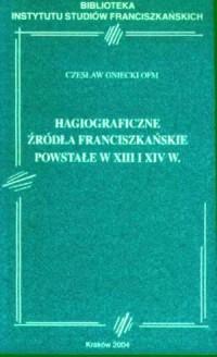Hagiograficzne źródła franciszkańskie powstałe w XIII i XIV w. Seria: Biblioteka Instytutu Studiów Franciszkańskich 10 - okładka książki