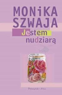 Jestem nudziarą - Monika Szwaja - okładka książki