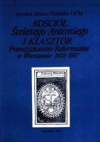 Kościół świętego Antoniego i Klasztor Franciszkanów-Reformatów w Warszawie 1623-1987 - okładka książki