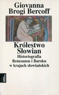 Królestwo Słowian. Historiografia Renesansu i Baroku w krajach słowiańskich - okładka książki
