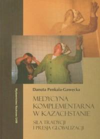 Medycyna komplementarna w Kazachstanie. Siła tradycji i presja globalizacji - okładka książki