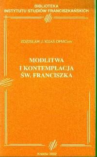 Modlitwa i kontemplacja św. Franciszka. Seria: Biblioteka Instytutu Studiów Franciszkańskich - okładka książki