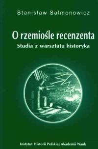 O rzemiośle recenzenta. Studia z warsztatu historyka - okładka książki