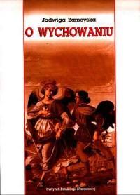 O wychowaniu - Jadwiga Zamoyska - okładka książki
