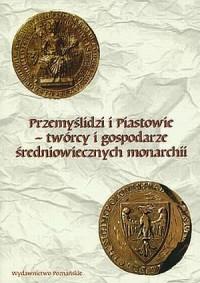 Przemyślidzi i Piastowie - twórcy - okładka książki