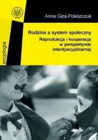 Rodzina a system społeczny. Reprodukcja i kooperacja w perspektywie interdyscyplinarnej. Seria: Socjologia - okładka książki