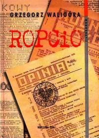 ROPCiO. Ruch Obrony Praw Człowieka i Obywatela 1977-1981 - okładka książki