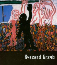 Ryszard Grzyb. Album retrospektywny. Dziki lud sądzi, że nie ma życia bez wojny - okładka książki