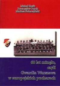 60 lat minęło czyli Gwardia Warszawa w europejskich pucharach - okładka książki