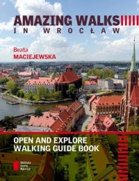 Amazing walks in Wrocław. Open and explore walking guide book - okładka książki