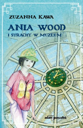Ania Wood i strachy w muzeum - okładka książki